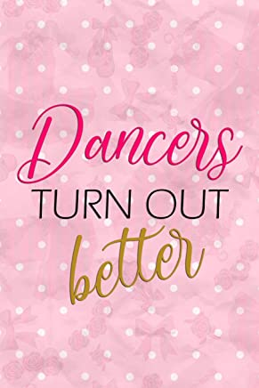 Dancers Turn Out Better: Blank Lined Notebook Journal Diary Composition Notepad 120 Pages 6x9 Paperback ( Ballet Gift ) White And Pink