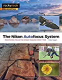 The Nikon Autofocus System: Mastering Focus for Sharp Images Every Time (Taschenbuch)