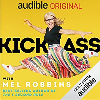 "Kick Ass with Mel Robbins     Life-Changing Advice from the Author of ""The 5 Second Rule""              By:                                                                                                                                 Mel Robbins                               Narrated by:                                                                                                                                 Mel Robbins                      Length: 6 hrs and 25 mins     420 ratings     Overall 4.8"