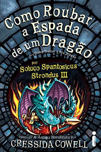 Como Roubar a Espada de Um Dragão: (Como treinar o seu dragão vol. 10)
