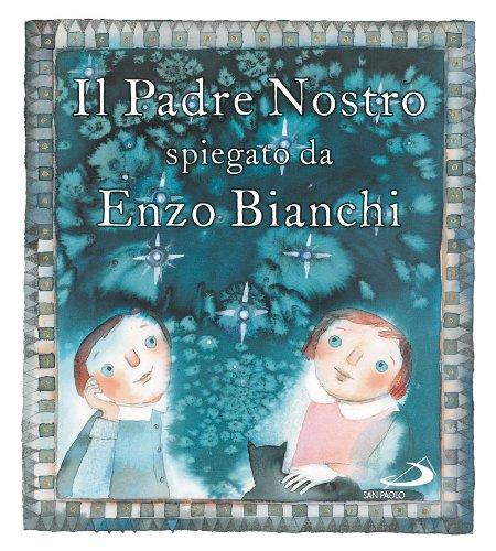 Il Padre Nostro. Spiegato da Enzo Bianchi. Ediz. illustrata
