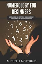 Numerology for Beginners: Master and Design Your Perfect Life by Combining Numerology, Astrology, Numbers and Tarot to Unlock Your Destiny