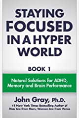 Staying Focused In A Hyper World: Book 1; Natural Solutions For ADHD, Memory And Brain Performance Kindle Edition