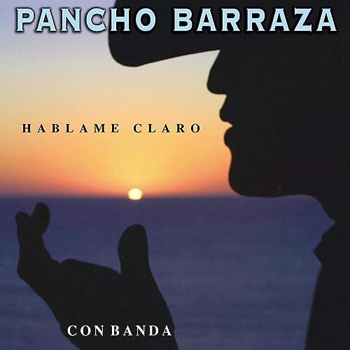 PANCHO BARRAZA (Hablame Claro)