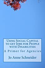 Using Social Capital to get Jobs for People with Disabilities: A Primer for Agencies: 1