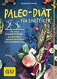 Paleo-Diät für Einsteiger: Die neue Steinzeitküche - pur genießen, gesund abnehmen*