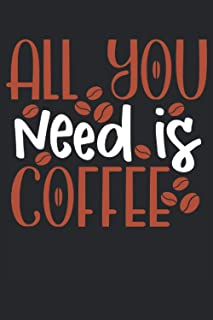 """All you need is coffee: Blank Lined Notebook Journal ToDo Exercise Book or Diary (6"""" x 9"""" inch) with 120 pages"""