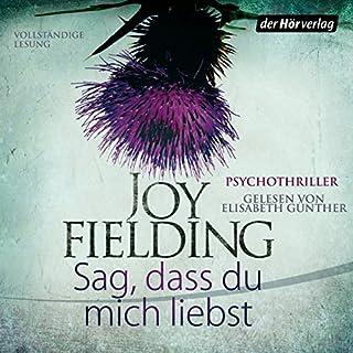 Sag, dass du mich liebst                   Autor:                                                                                                                                 Joy Fielding                               Sprecher:                                                                                                                                 Elisabeth Günther                      Spieldauer: 12 Std. und 48 Min.     331 Bewertungen     Gesamt 4,0