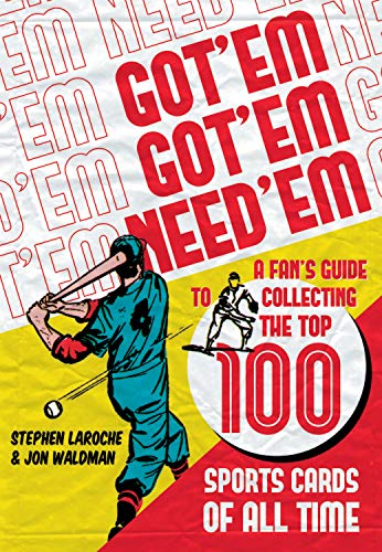 Compare Textbook Prices for Got 'Em, Got 'Em, Need 'Em: A Fan's Guide to Collecting the Top 100 Sports Cards of All Time  ISBN 9781550229806 by Waldman, Jon,Laroche, Stephen