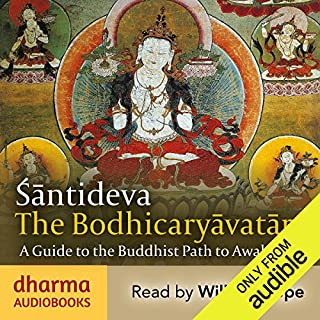 The Bodhicaryavatara     A Guide to the Buddhist Path to Awakening              By:                                                                                                                                 Śāntideva                               Narrated by:                                                                                                                                 William Hope                      Length: 10 hrs and 10 mins     51 ratings     Overall 4.6