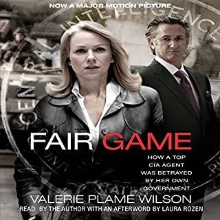 Fair Game     My Life as a Spy, My Betrayal by the White House              By:                                                                                                                                 Valerie Plame Wilson                               Narrated by:                                                                                                                                 Valerie Plame Wilson                      Length: 6 hrs and 50 mins     183 ratings     Overall 3.6