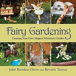 Fairy Gardening: Creating Your Own Magical Miniature Garden by [Julie Bawden-Davis, Beverly Turner]