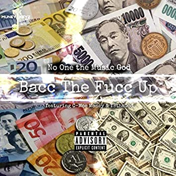 Bacc the Fucc Up (feat. C-Moe Money & Ybthagod)