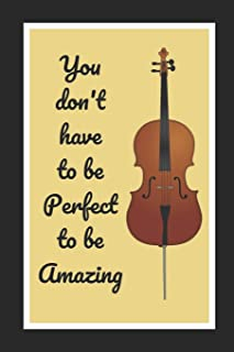 You Don't Have To Be Perfect To Be Amazing: Cello/Violoncello Themed Novelty Lined Notebook / Journal To Write In Perfect ...