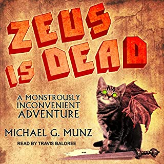 Zeus Is Dead     A Monstrously Inconvenient Adventure              By:                                                                                                                                 Michael G. Munz                               Narrated by:                                                                                                                                 Travis Baldree                      Length: 13 hrs and 43 mins     Not rated yet     Overall 0.0
