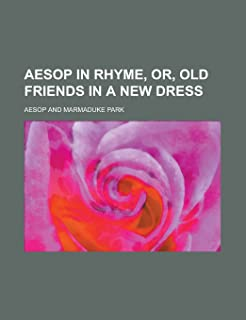 Aesop in Rhyme, Or, Old Friends in a New Dress