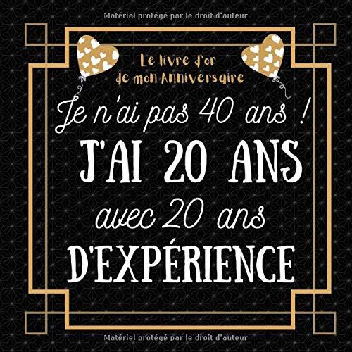 Je n'ai pas 40 ans j'ai 20 ans avec 20 ans d'expérience: idée cadeau anniversaire homme femme , livre d or anniversaire 40 ans félicitations et photos invités