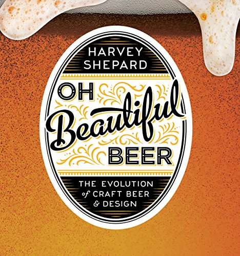 Oh Beautiful Beer: The Evolution of Craft Beer and Design (English Edition)