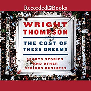 The Cost of These Dreams     Sports Stories and Other Serious Business              Written by:                                                                                                                                 Wright Thompson                               Narrated by:                                                                                                                                 Wright Thompson                      Length: 12 hrs and 27 mins     1 rating     Overall 5.0