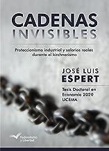 Cadenas Invisibles: Proteccionismo industrial y salarios reales durante el kirchnerismo (Spanish Edition)