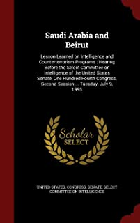 Saudi Arabia and Beirut: Lesson Learned on Intelligence and Counterterrorism Programs: Hearing Before the Select Committee on Intelligence of t