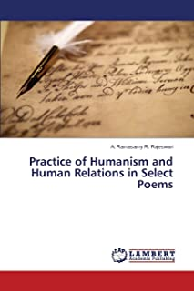 Practice of Humanism and Human Relations in Select Poems