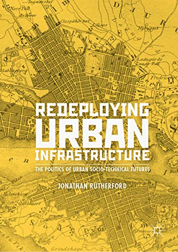 Redeploying Urban Infrastructure: The Politics of Urban Socio-Technical Futures