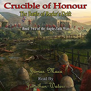 Crucible of Honour: The Battle of Rorke's Drift     The Anglo-Zulu War, Book 2              By:                                                                                                                                 James Mace                               Narrated by:                                                                                                                                 Jonathan Waters                      Length: 12 hrs and 16 mins     16 ratings     Overall 4.5