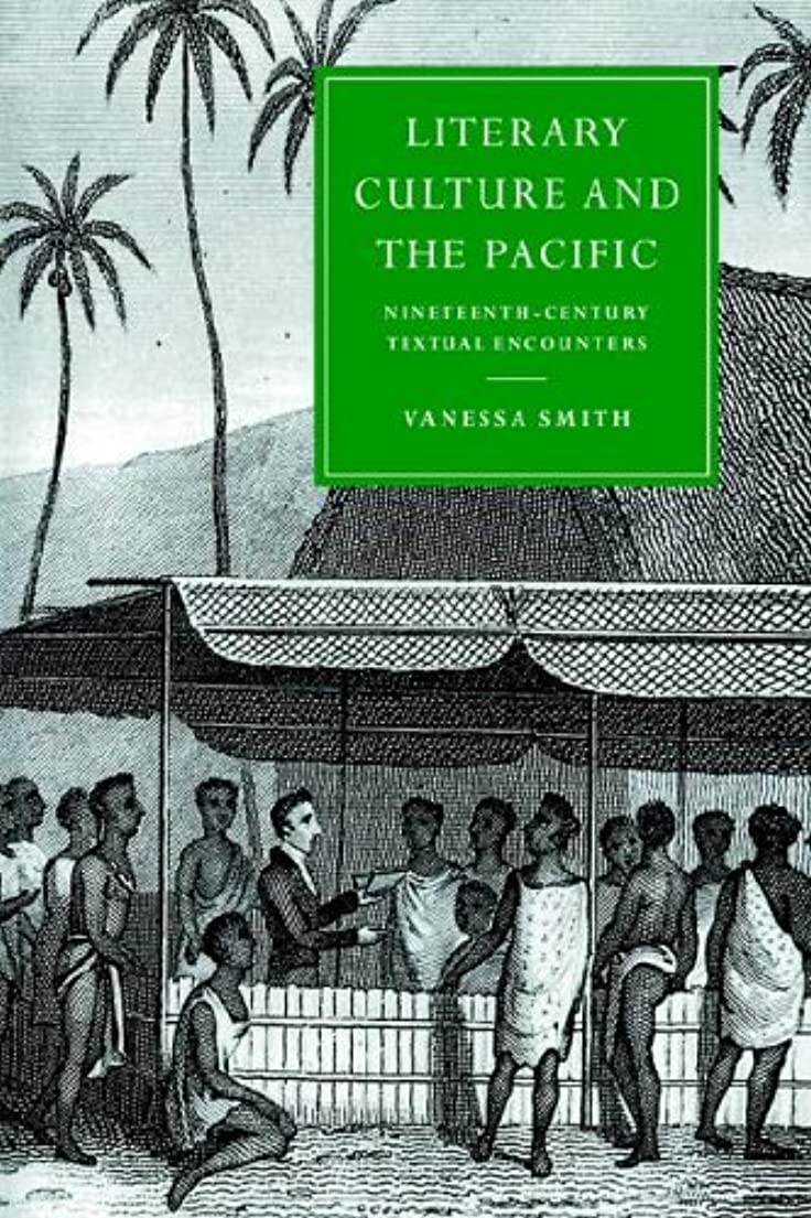 ものうがい非行Literary Culture and the Pacific: Nineteenth-Century Textual Encounters (Cambridge Studies in Nineteenth-Century Literature and Culture)