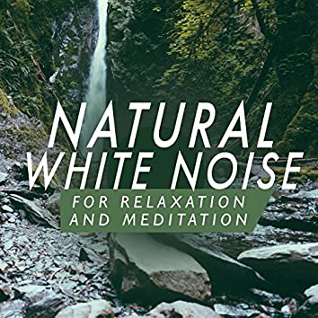 Natural White Noises for Relaxation and Meditation