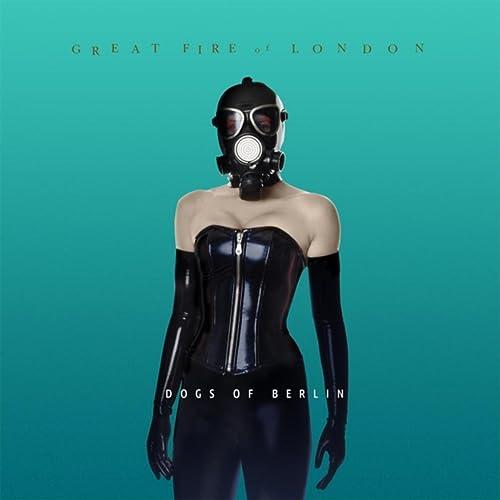 Dogs Of Berlin Von Great Fire Of London Bei Amazon Music Amazonde