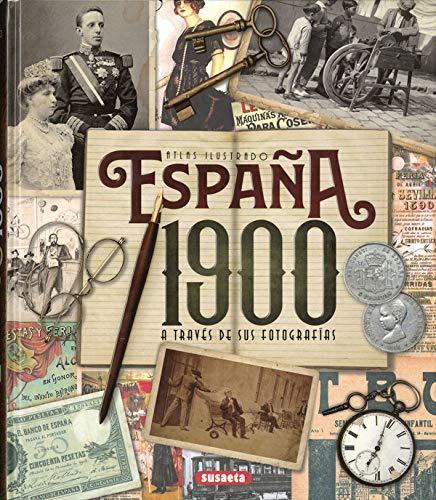 España 1900 a través de sus fotografías (Atlas Ilustrado)