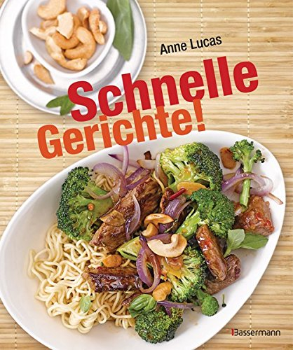 Schnelle Gerichte!: 140 Rezepte - von Pasta, Pizza und Polenta bis Sandwich, Salat und Schnitzel -