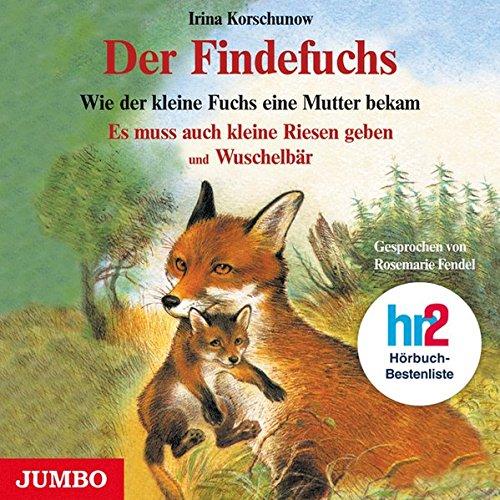 Der Findefuchs. CD: Wie der kleine Fuchs eine Mutter bekam. Es muss auch kleine Riesen geben und Wuschelbär