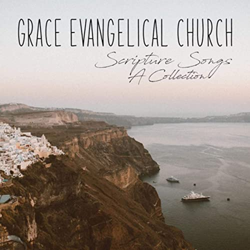 Grace Evangelical Church - Scripture Songs A Collection 2019