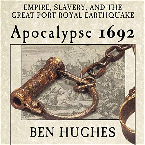 Apocalypse 1692: Empire, Slavery, and the Great Port Royal Earthquake Audiobook By Ben Hughes cover art