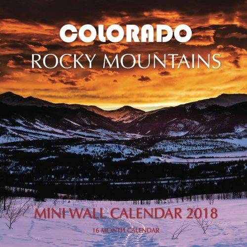 Colorado Rocky Mountains Mini Wall Calendar 2018: 16 Month Calendar