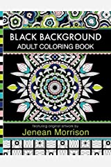 Black Background Adult Coloring Book: 60 Coloring Pages Featuring Mandalas, Geometric Designs, Flowers and Repeat Patterns with Stunning Black Backgrounds Copertina flessibile