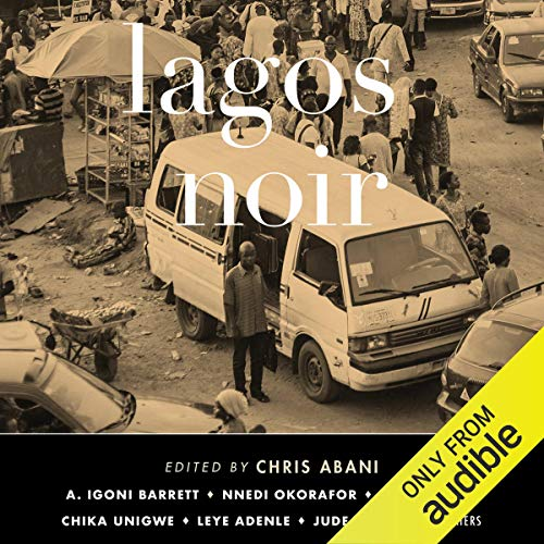 Lagos Noir                   By:                                                                                                                                 Chris Abani - editor                               Narrated by:                                                                                                                                 Kevin Free,                                                                                        Cary Hite                      Length: 6 hrs and 23 mins     2 ratings     Overall 2.5