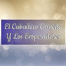 El Caballero Gaucho y los Emperadores