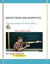 MATHS TRICKS AND SHORT CUTS: TIME SAVING STRATEGY IN MATHS (MATHEMATICS Book 100)