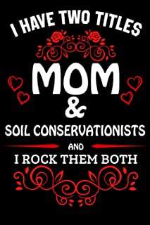 I Have Two Titles Mom & Soil Conservationists And I Rock Them Both: Blank Line Notebook Gift For Mom/Inspirational Noteboo...
