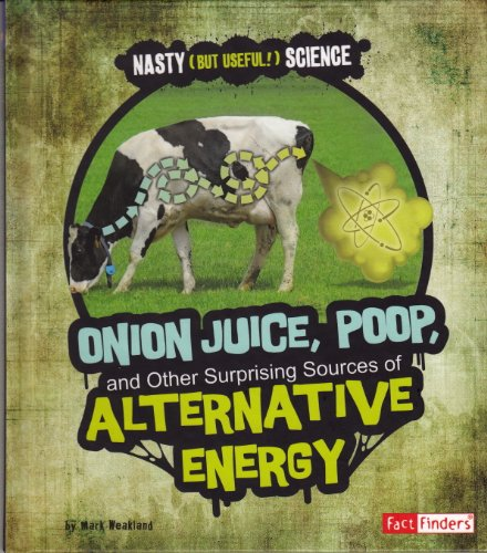 Onion Juice, Poop, and Other Surprising Sources of Alternative Energy (Nasty (but Useful!) Science)