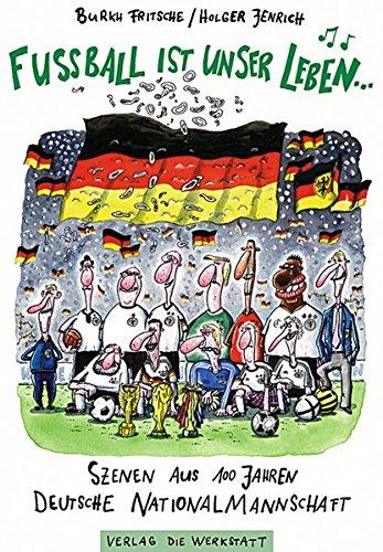 Fußball ist unser Leben... Szenen aus 100 Jahren deutsche Nationalmannschaft