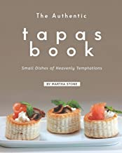 The Authentic Tapas Book: Small Dishes of Heavenly Temptations