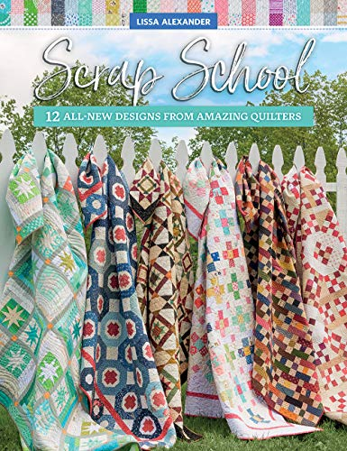 Compare Textbook Prices for Scrap School: 12 All-New Designs from Amazing Quilters  ISBN 0744527115471 by Alexander, Lissa