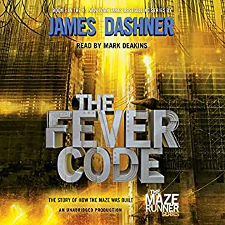 The Fever Code     Maze Runner, Book Five; Prequel              Written by:                                                                                                                                 James Dashner                               Narrated by:                                                                                                                                 Mark Deakins                      Length: 9 hrs and 57 mins     13 ratings     Overall 5.0