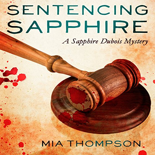 Sentencing Sapphire     A Sapphire Dubois Mystery              By:                                                                                                                                 Mia Thompson                               Narrated by:                                                                                                                                 Elizabeth Morton                      Length: 8 hrs and 38 mins     2 ratings     Overall 5.0