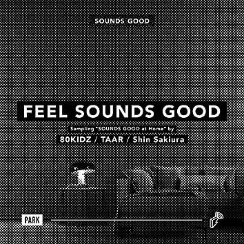 "FEEL SOUNDS GOOD : Sampling ""SOUNDS GOOD at Home"""