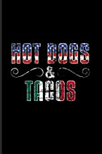 Hot Dogs & Tacos: Culinary Dishes And Traditional Food Journal For Official Immigration And The American Identity, Mexico, Mexican, Test Of Citizenship & Usa Fans - 6x9 - 100 Blank Lined Pages
